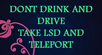 Take LSD And Teleport