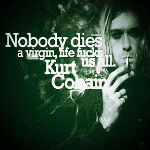 kurt cobain nobody dies a virgin life fucks us all