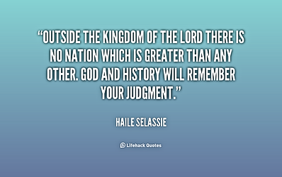 quote Haile Selassie outside the kingdom of the lord there