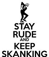 ska stay rude and keep skanking