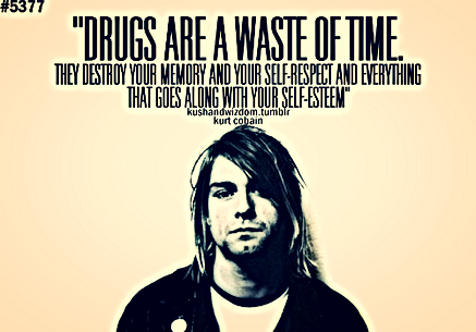 Drugs Are A Waste Of Time Kurt Cobain