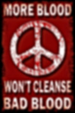 peace sign more blood won't cleanse bad blood