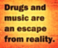 drugs and music are an escape from reality