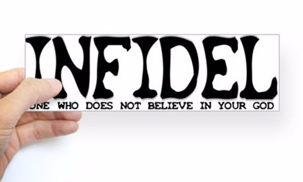 INFIDEL One Who Does Not Believe In Your God