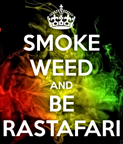 smoke weed and be rastafari