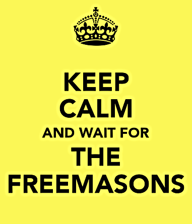 keep calm and wait for the freemasons