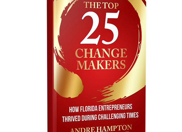 The Top 25 Change Makers- How Florida Entrepreneurs Thrived During Challenging T