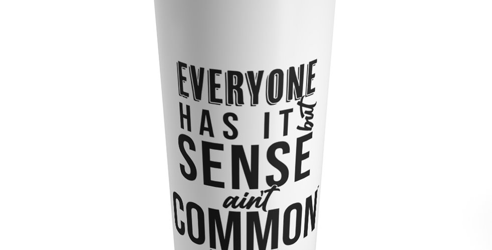 Sense Ain't Common Tumbler 20oz
