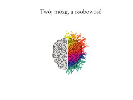 Twój mózg, a osobowość
