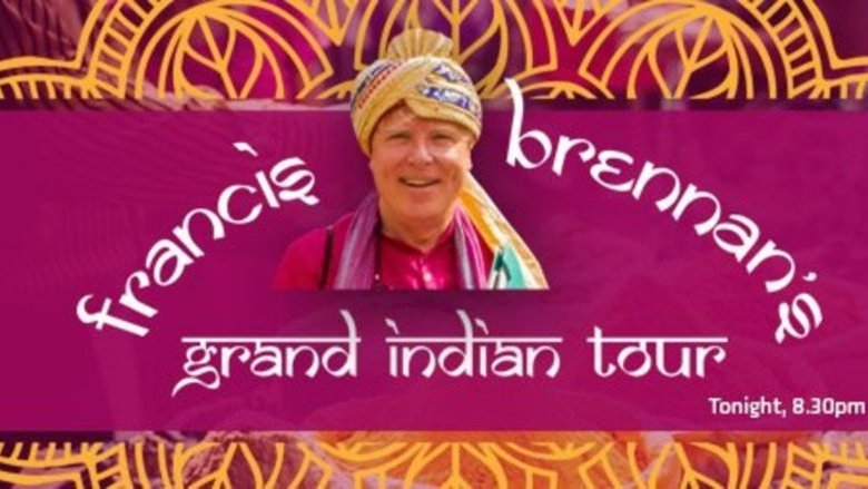 Francis Brennan's Grand Tour of India – Waddell Media for RTE