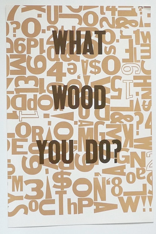 """What WOOD YOU DO?""  Wood Type Poster"