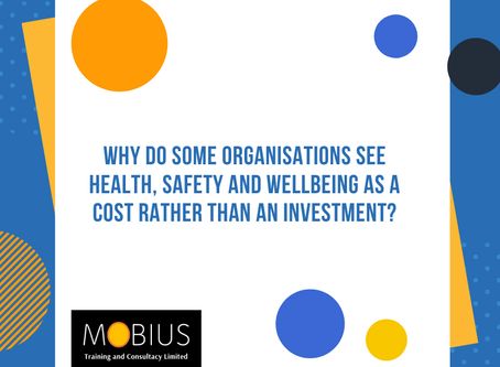 Why do some organisations see Health, Safety and Wellbeing as a cost rather than an investment?