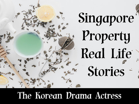 Singapore Property Real Life Stories Series - The Korean Drama Actress