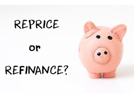 Should I Refinance or Should I Reprice?