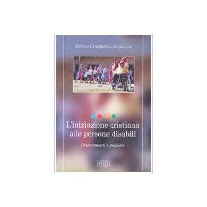 L'iniziazione cristiana alle persone disabili. Orientamenti e proposte