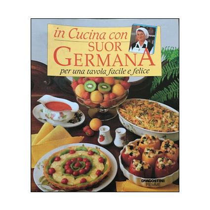 In cucina con Suor Germana. Per una tavola facile e felice