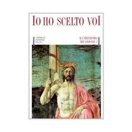 Io ho scelto voi. Catechismo CEI - 14-18 anni