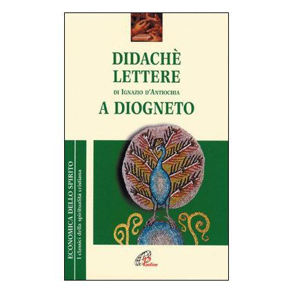 Didaché - Lettere di Ignazio di Antiochia - A Diogneto