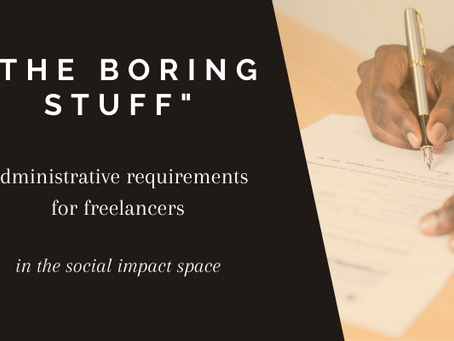 """The """"BORING STUFF"""": Administrative requirements of freelancing (in the social impact space)"""