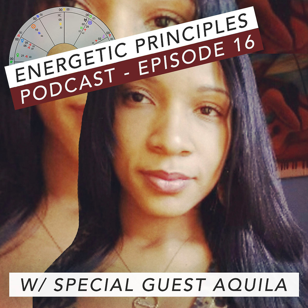 Energetic Principles Podcast - w/ guest Aquila