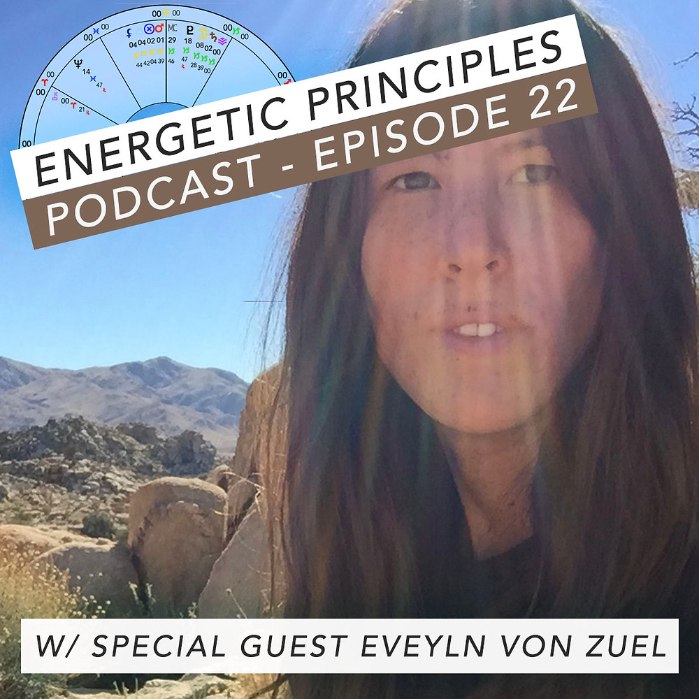 Energetic Principles Podcast - w/ guest Evelyn Von Zuel
