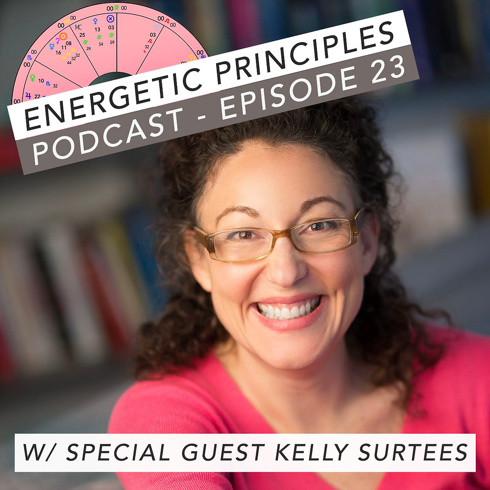 Energetic Principles Podcast - w/ guest Kelly Surtees