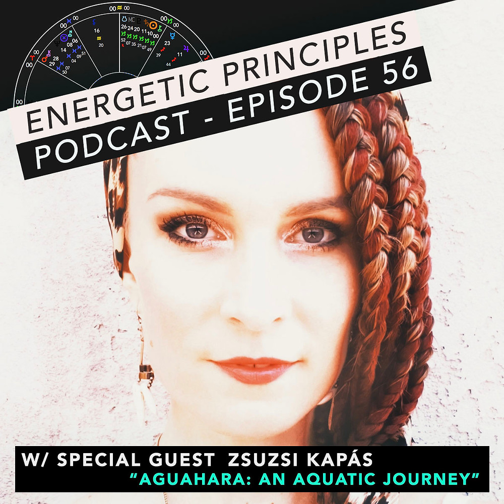 Energetic Principles Podcast - w/ guest Zsuzsi Kapás - Aquahara: An Aquatic Journey