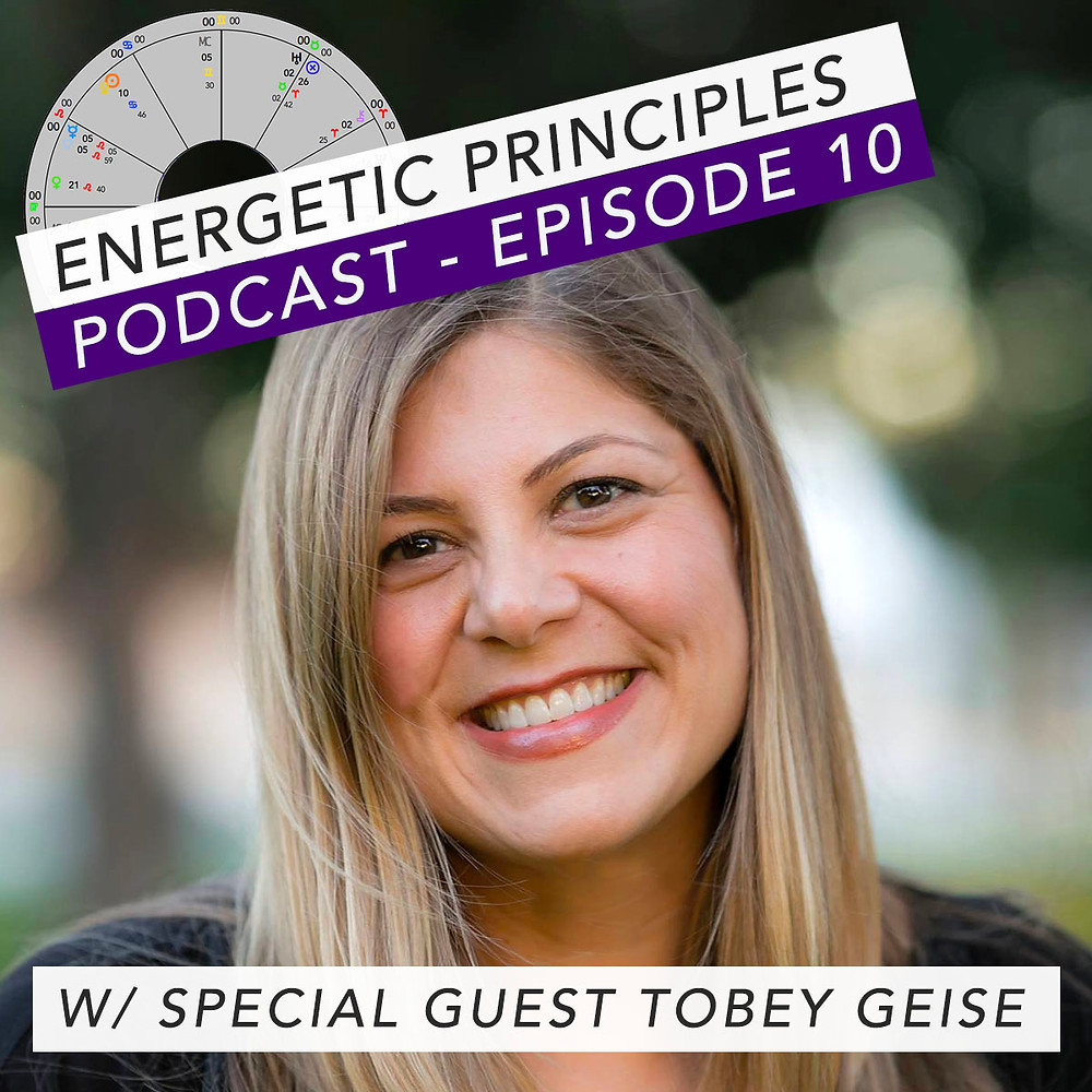 Energetic Principles Podcast - w/ guest Tobey Geise