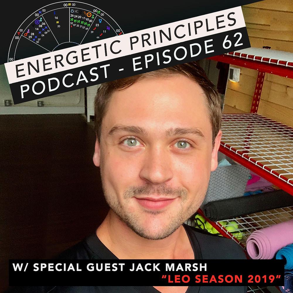 Energetic Principles Podcast - w/ guest Jack Marsh - Leo Season 2019