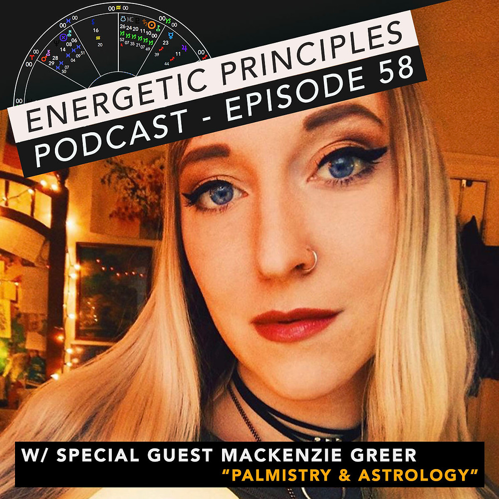 Energetic Principles Podcast - w/ guest Mackenzie Greer - Palmistry & Astrology
