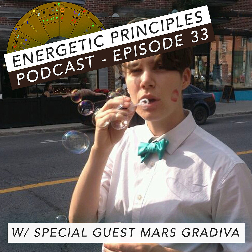 Energetic Principles Podcast - w/ guest Mars Gradiva