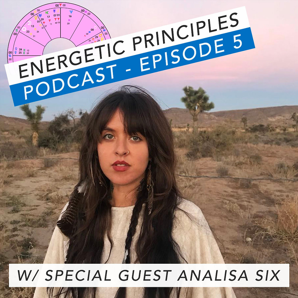 Energetic Principles Podcast - w/ guest Analisa Six