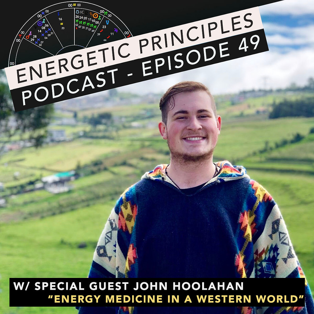 Energetic Principles Podcast - w/ guest John Hoolahan - Energy Medicine In A Western World
