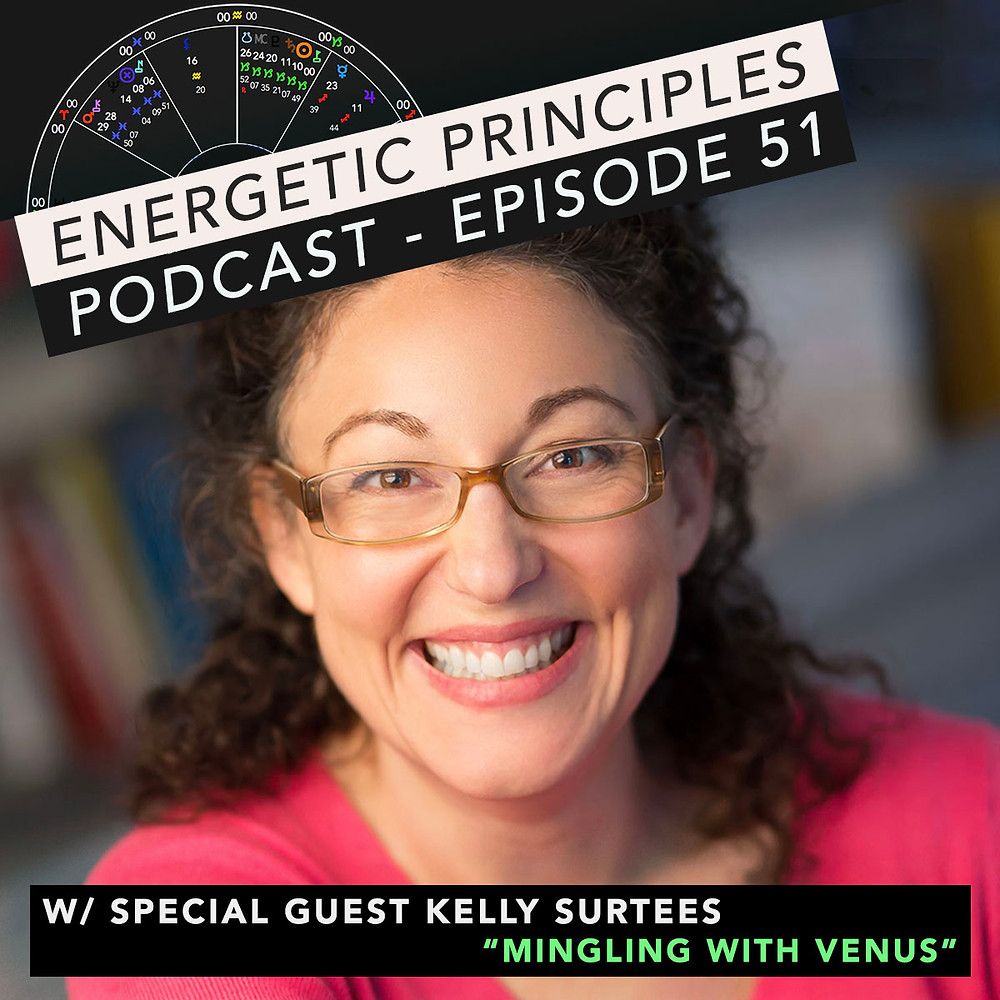 Energetic Principles Podcast - w/ guest Kelly Surtees - Mingling With Venus