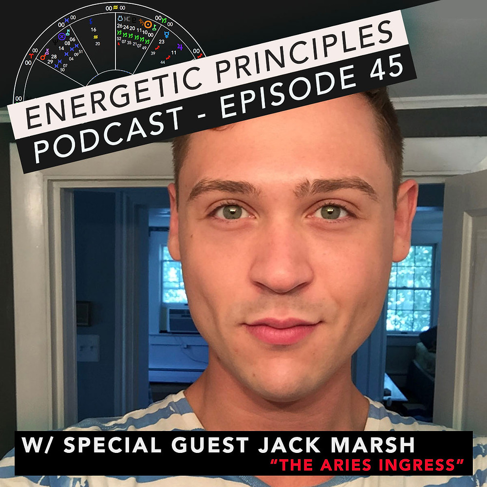 Energetic Principles Podcast - w/ guest Jack Marsh - The Aries Ingress