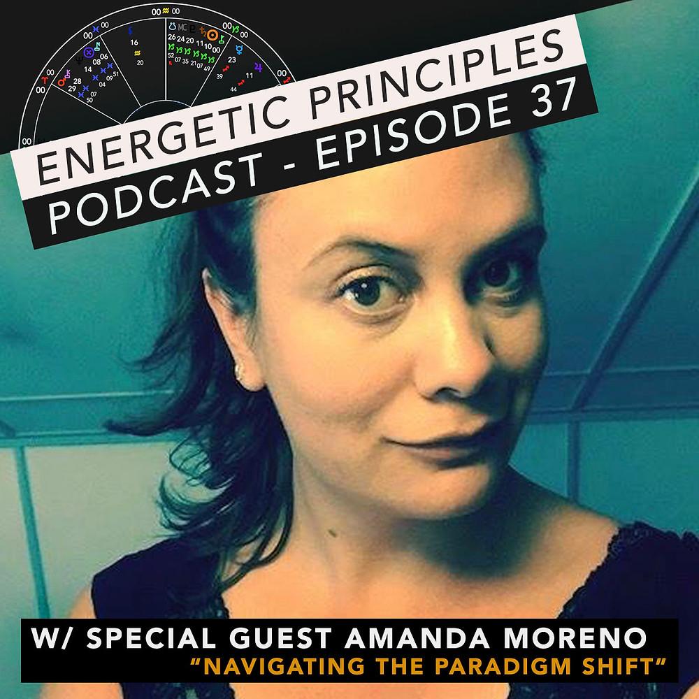 Energetic Principles Podcast - w/ guest Amanda Moreno