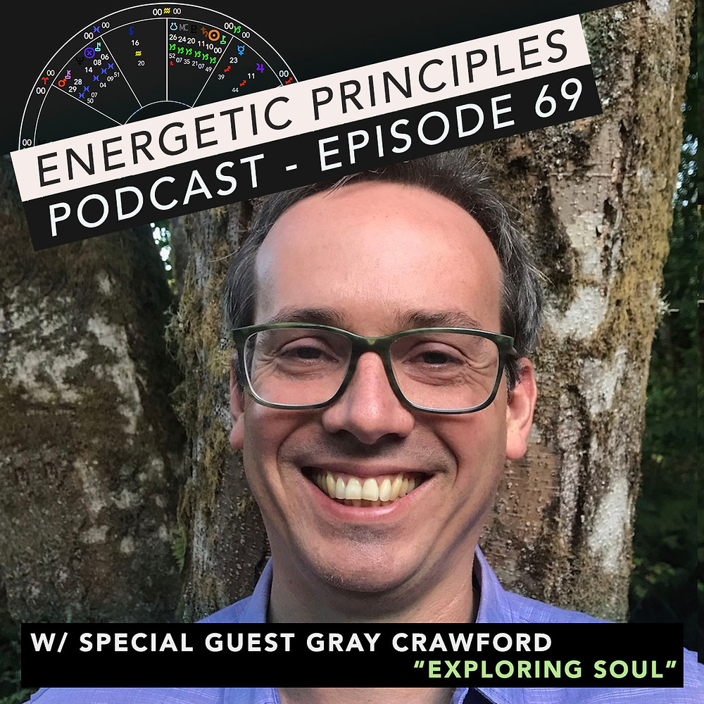 Energetic Principles Podcast - w/ guest Gray Crawford