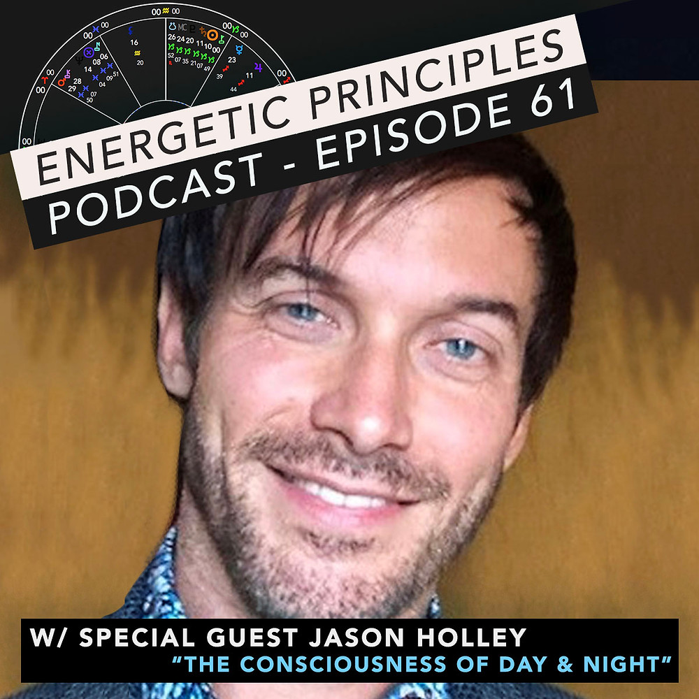 Energetic Principles Podcast - w/ guest Jason Holley