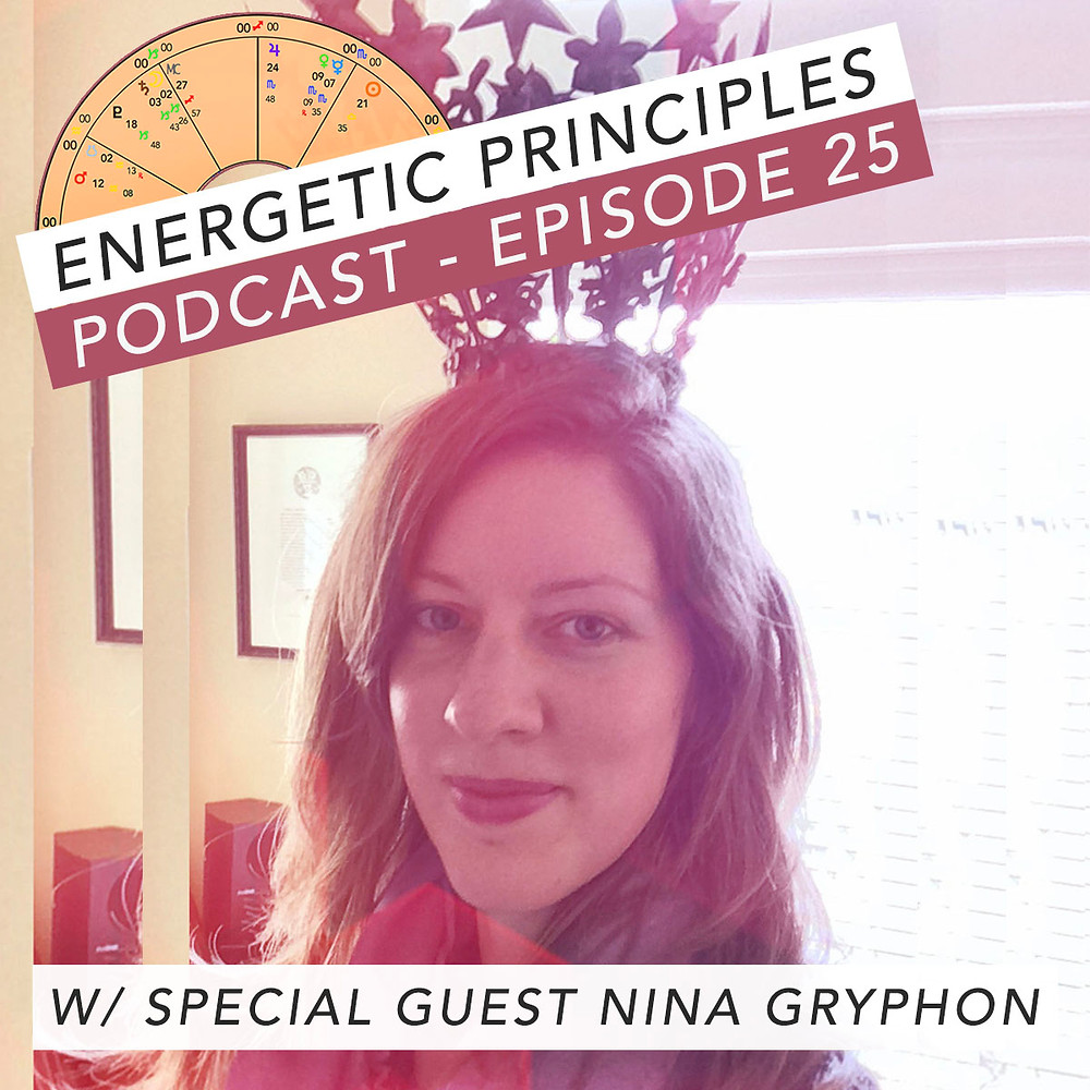Energetic Principles Podcast - w/ guest Nina Gryphon