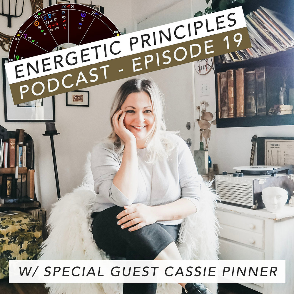 Energetic Principles Podcast - w/ guest Cassie Pinner
