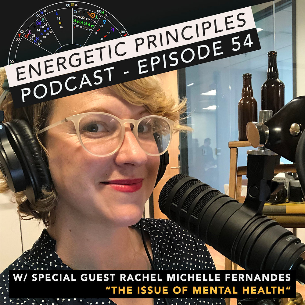 Energetic Principles Podcast - w/ guest Rachel Michelle Fernandes - The Issue of Mental Health