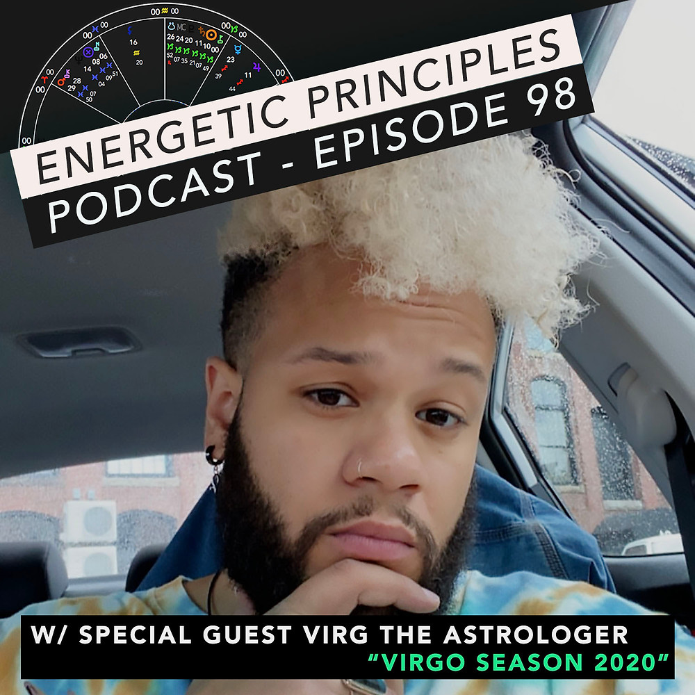 Energetic Principles Podcast - w/ guest Virg the Astrologer