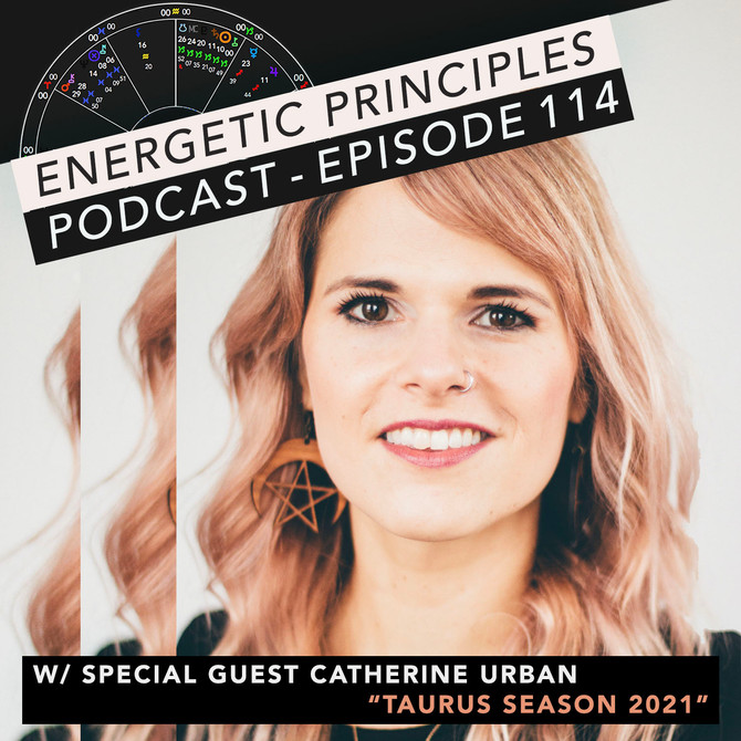 EP Podcast - Taurus Season 2021 w/ Catherine Urban 💫
