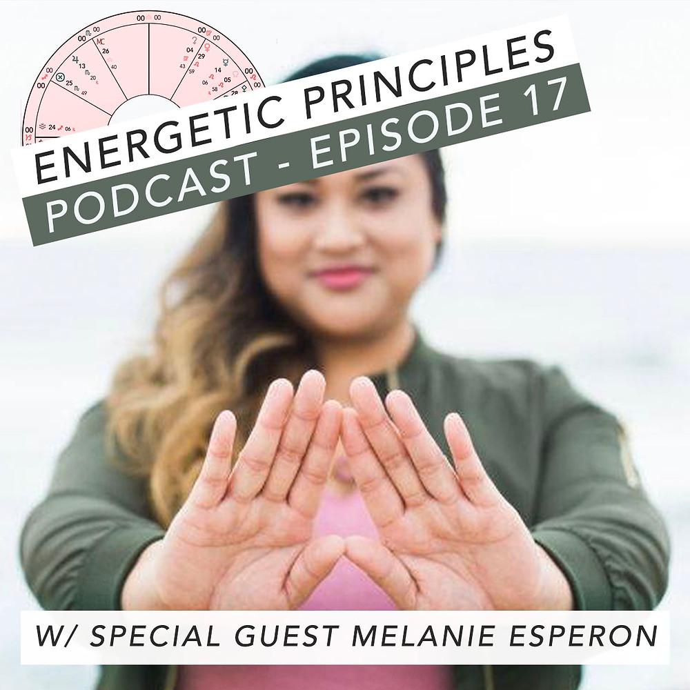 Energetic Principles Podcast - w/ guest Melanie Esperon