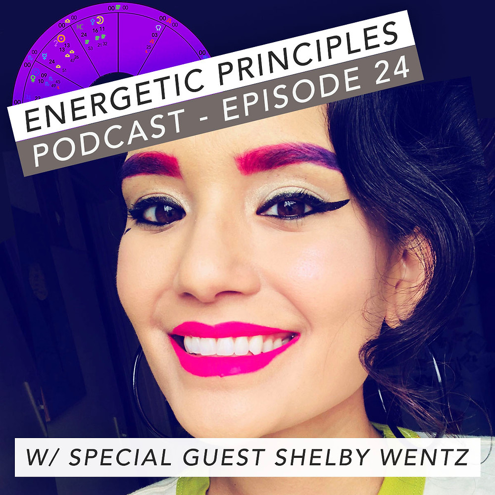 Energetic Principles Podcast - w/ guest Shelby Wentz