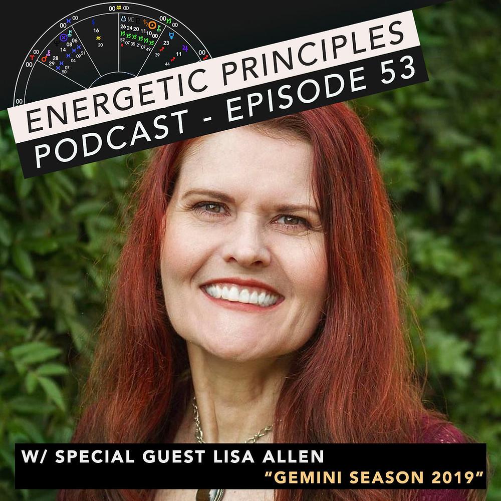 Energetic Principles Podcast - w/ guest Lisa Allen - Gemini Season 2019