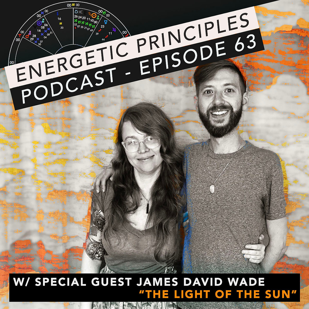 Energetic Principles Podcast - w/ guest James David Wade