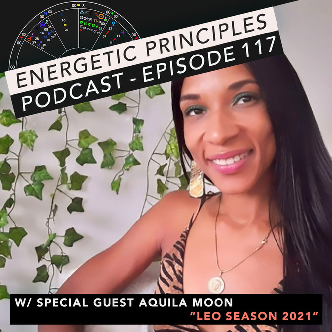 EP Podcast - Leo Season 2021 w/ Aquila Moon 🦁