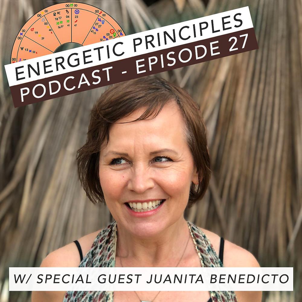 Energetic Principles Podcast - w/ guest Juanita Benedicto