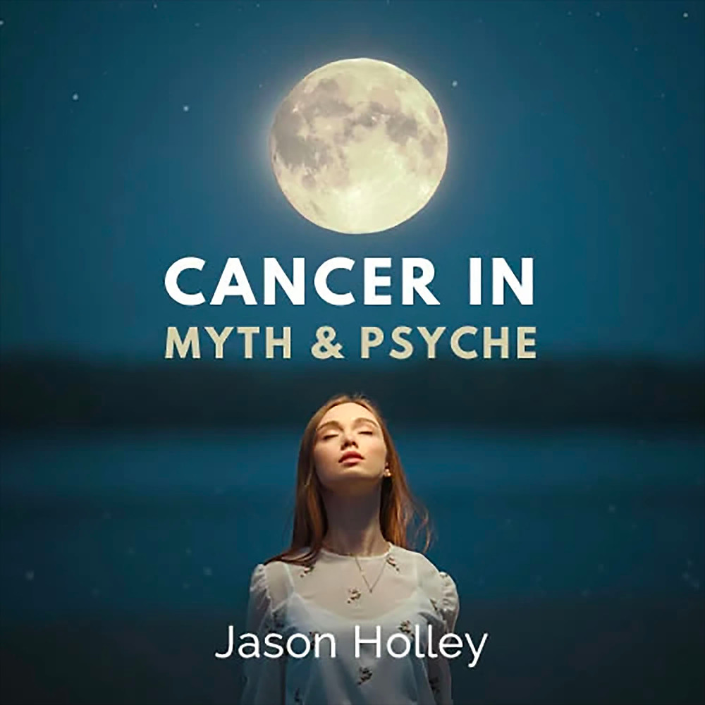 Cancer In Myth & Psyche - Jason Holley - Astrology University